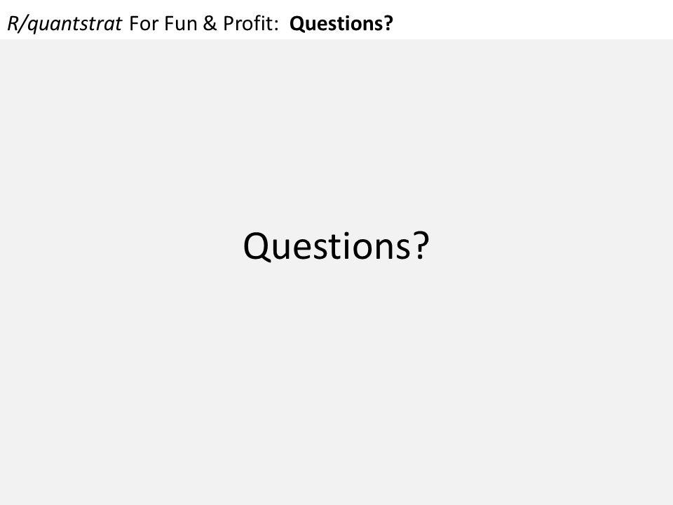 R/quantstrat For Fun & Profit: Questions