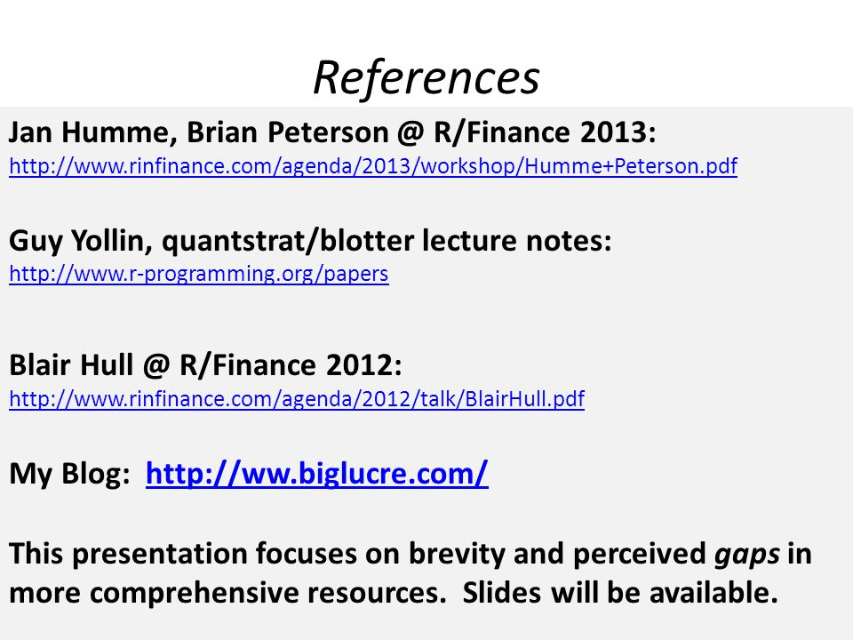 References Jan Humme, Brian Peterson @ R/Finance 2013: