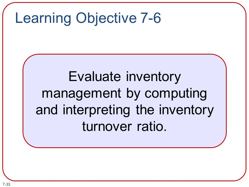 Learning Objective 7-6 Evaluate inventory management by computing and interpreting the inventory turnover ratio.