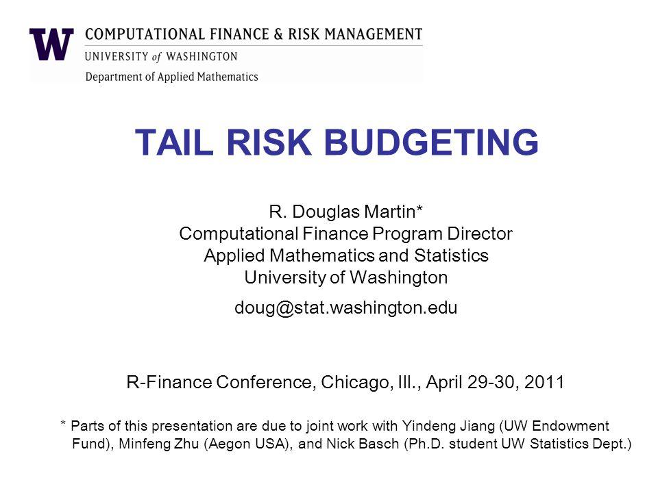 TAIL RISK BUDGETING R. Douglas Martin*