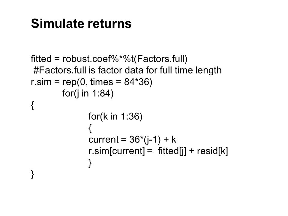 Simulate returns fitted = robust.coef%*%t(Factors.full)