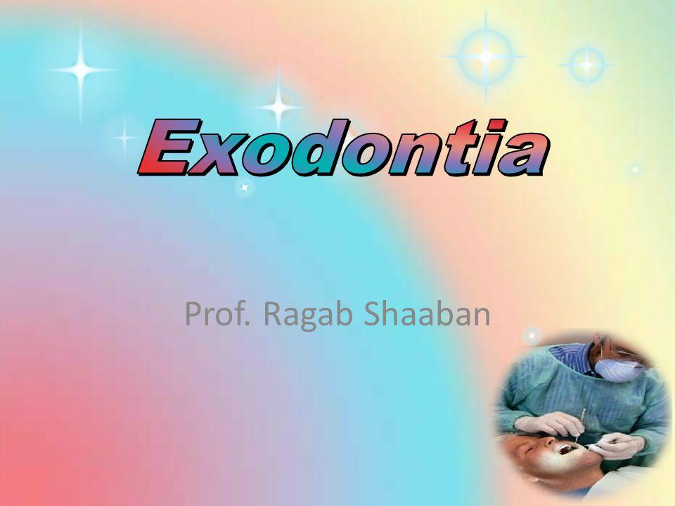Exodontia Prof. Ragab Shaaban