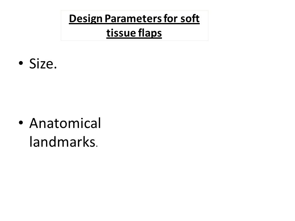 Design Parameters for soft tissue flaps