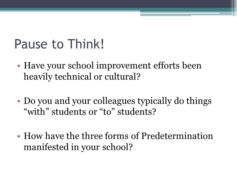 Pause to Think! Have your school improvement efforts been heavily technical or cultural