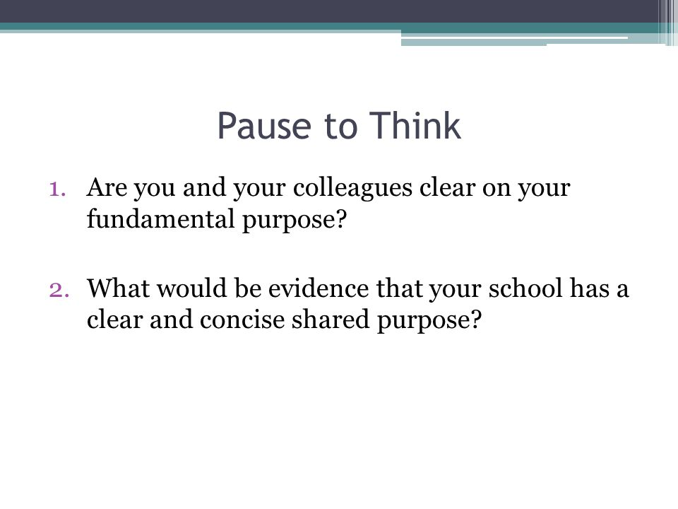Pause to Think Are you and your colleagues clear on your fundamental purpose