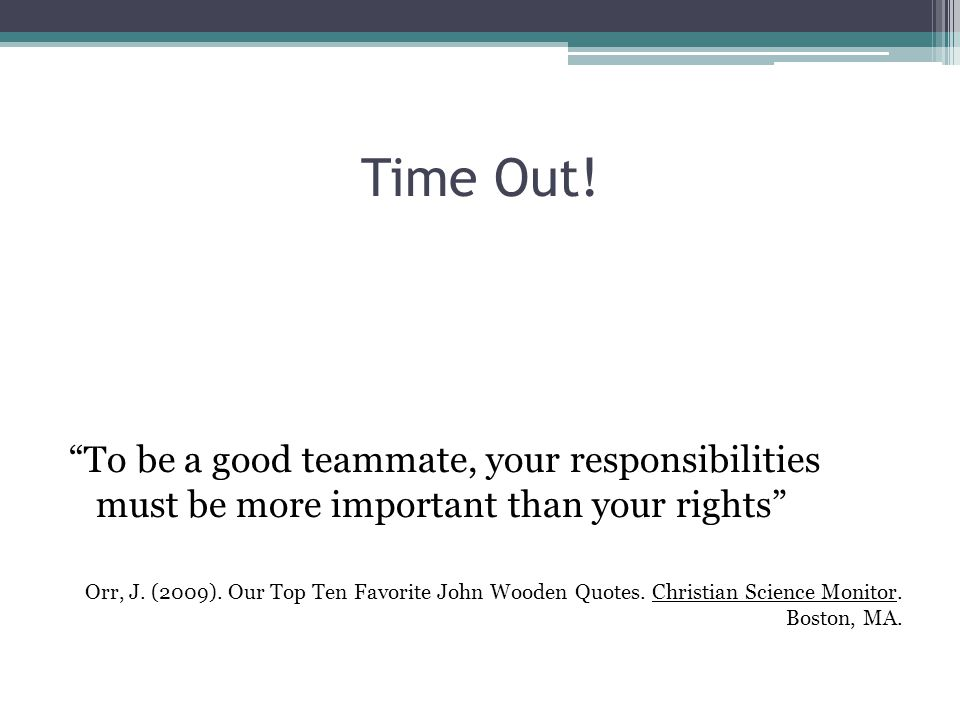 Time Out! To be a good teammate, your responsibilities must be more important than your rights