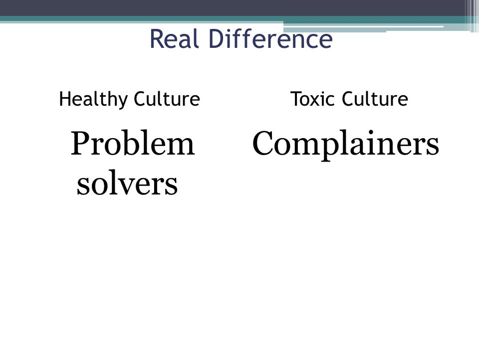 Problem solvers Complainers Real Difference Healthy Culture