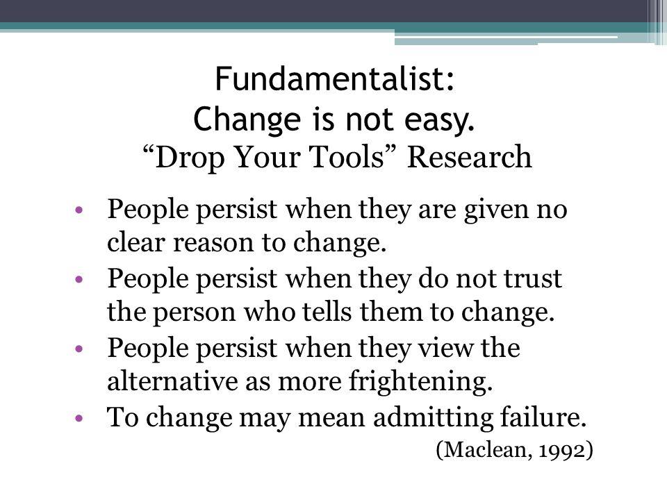 Fundamentalist: Change is not easy.
