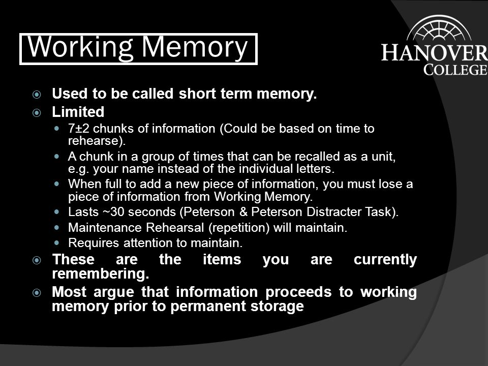 Working Memory Used to be called short term memory. Limited