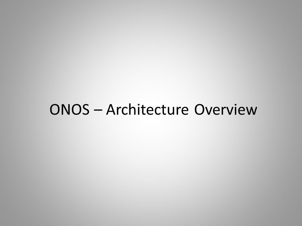 ONOS – Architecture Overview