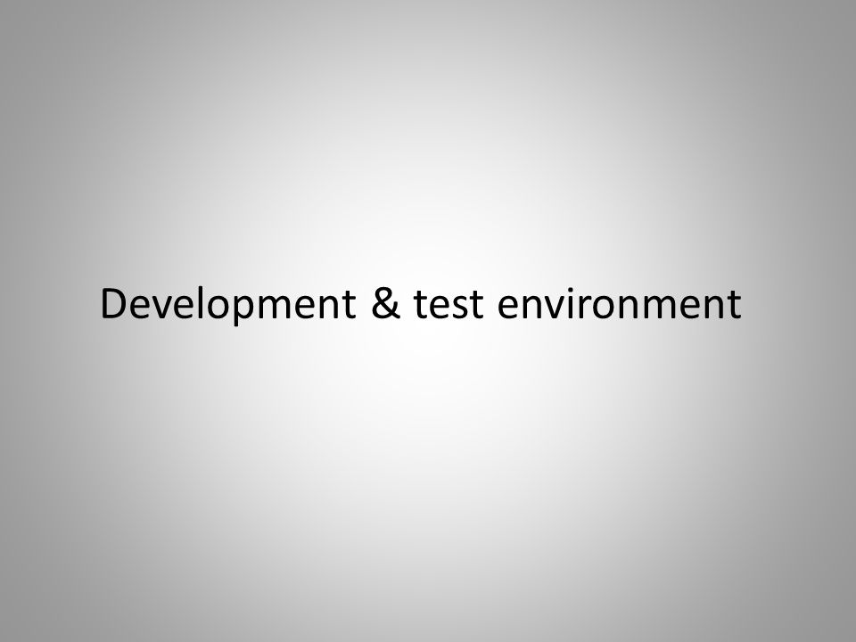 Development & test environment