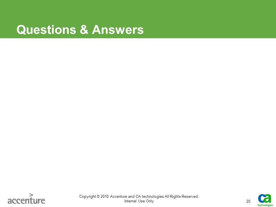 Questions & Answers Copyright © 2010 Accenture and CA technologies All Rights Reserved.