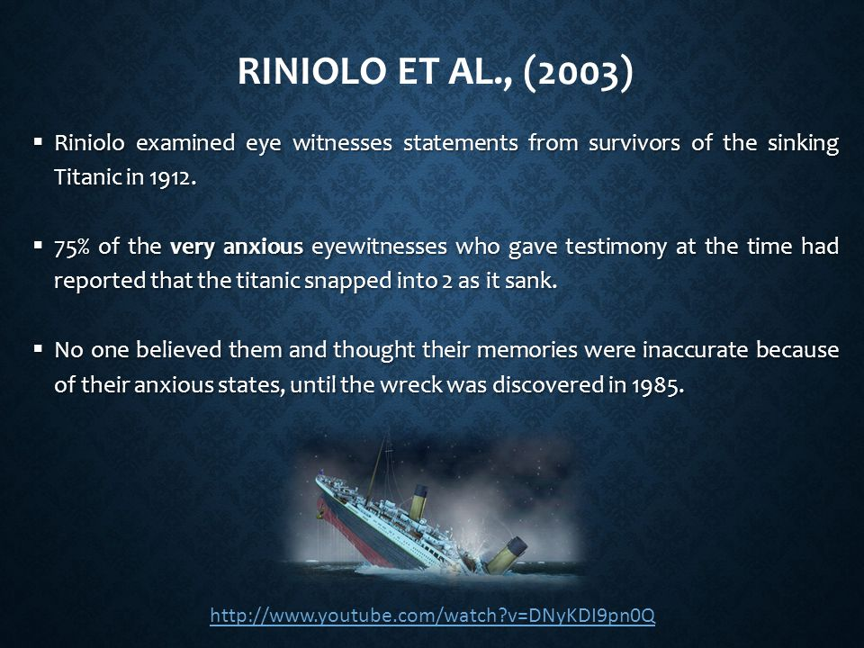 Riniolo et al., (2003) Riniolo examined eye witnesses statements from survivors of the sinking Titanic in 1912.