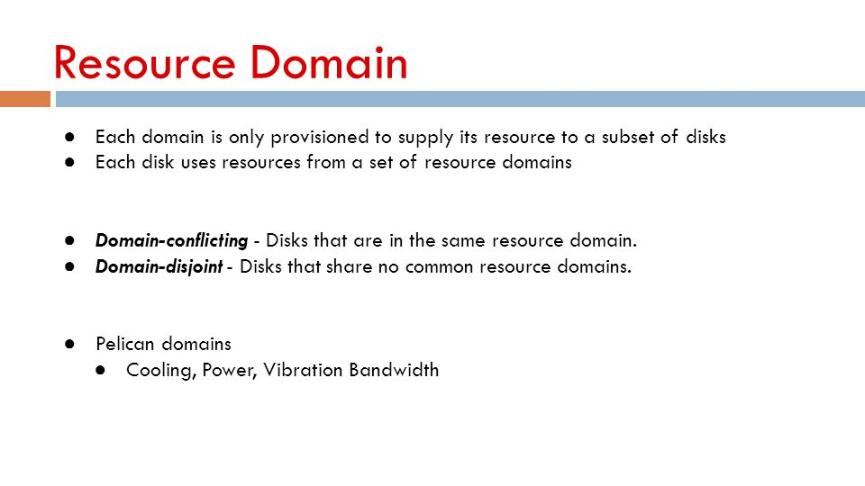 Resource Domain Each domain is only provisioned to supply its resource to a subset of disks. Each disk uses resources from a set of resource domains.