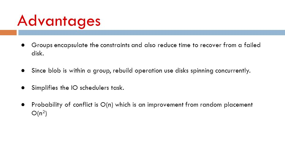 Advantages Groups encapsulate the constraints and also reduce time to recover from a failed disk.