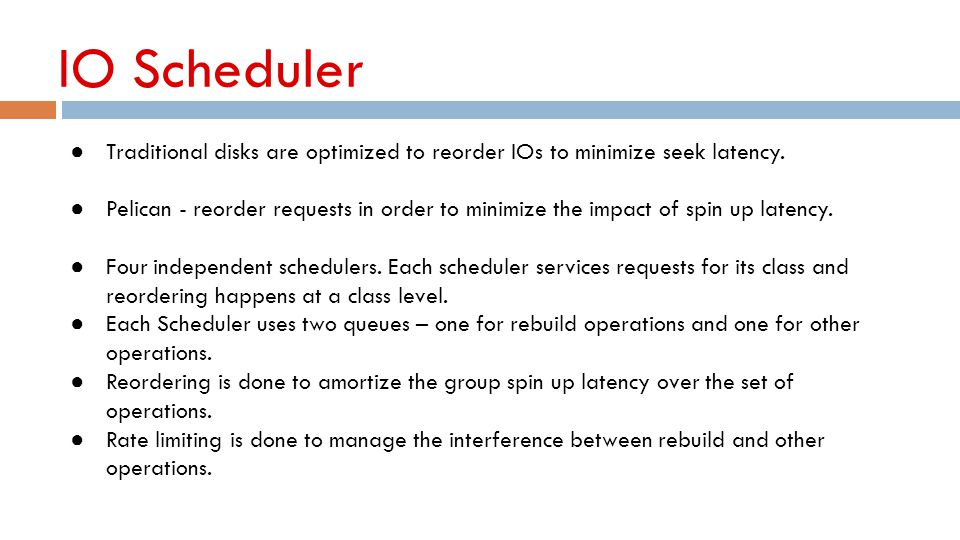 IO Scheduler Traditional disks are optimized to reorder IOs to minimize seek latency.