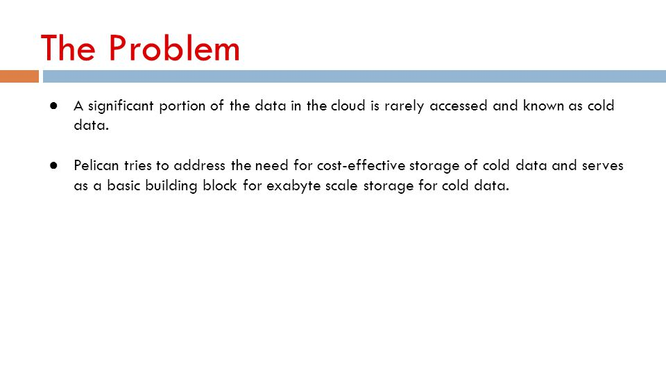 The Problem A significant portion of the data in the cloud is rarely accessed and known as cold data.
