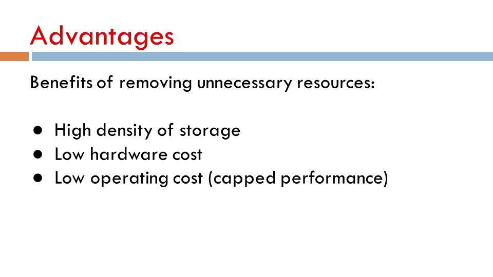 Advantages Benefits of removing unnecessary resources: