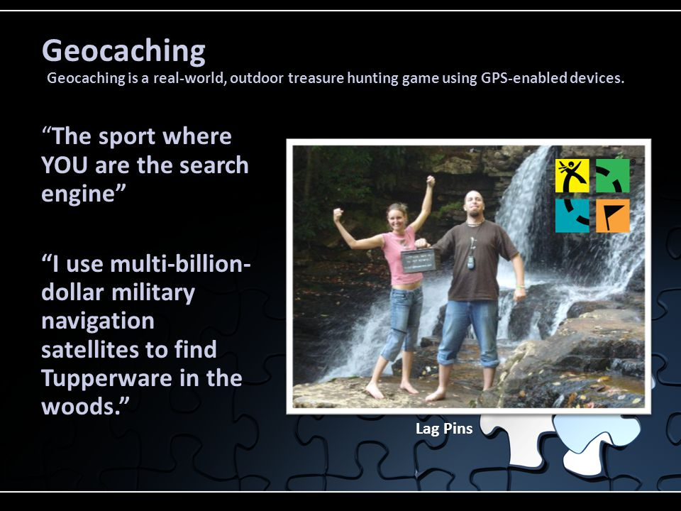 Geocaching The sport where YOU are the search engine