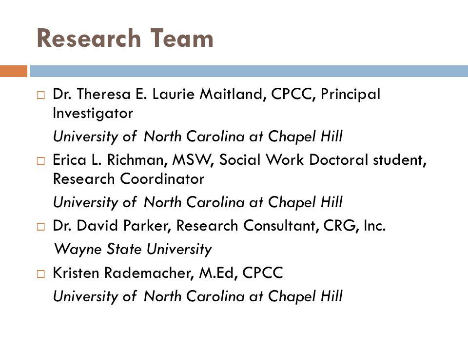 Research Team Dr. Theresa E. Laurie Maitland, CPCC, Principal Investigator. University of North Carolina at Chapel Hill.