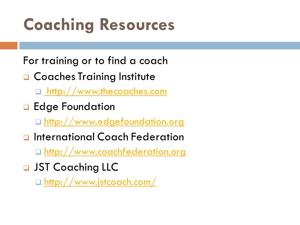 Coaching Resources For training or to find a coach