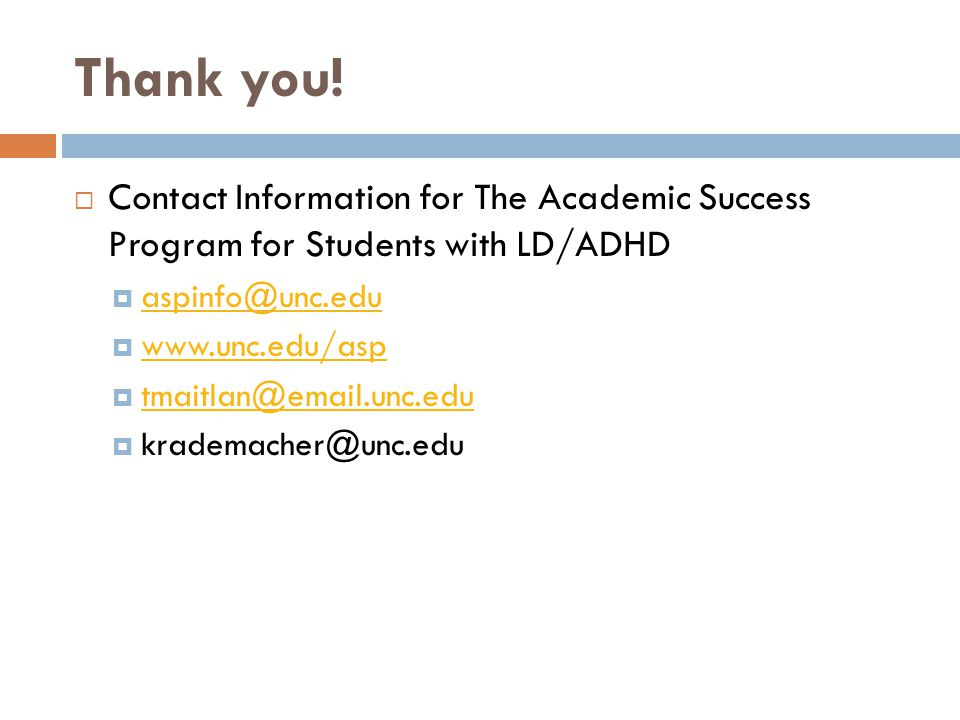 Thank you! Contact Information for The Academic Success Program for Students with LD/ADHD. aspinfo@unc.edu.
