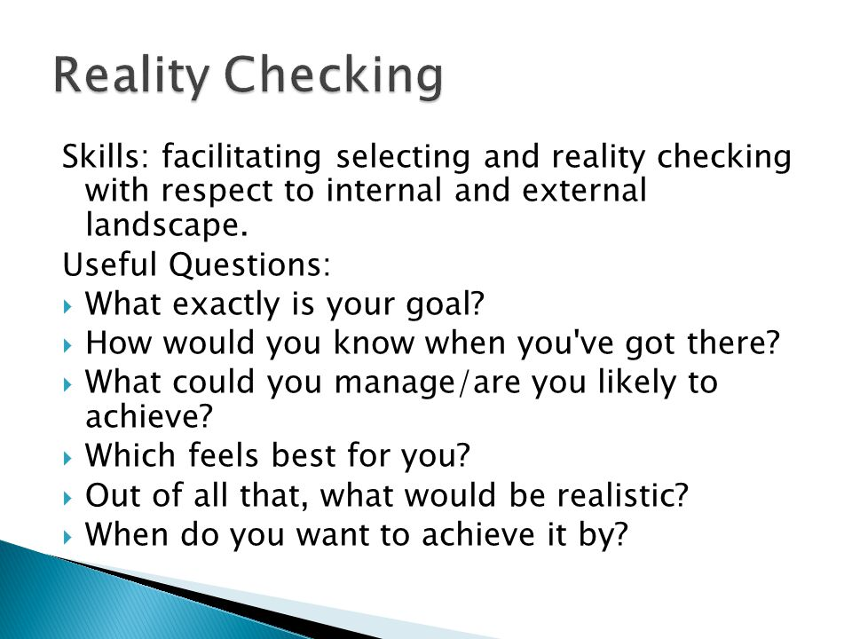 Reality Checking Skills: facilitating selecting and reality checking with respect to internal and external landscape.