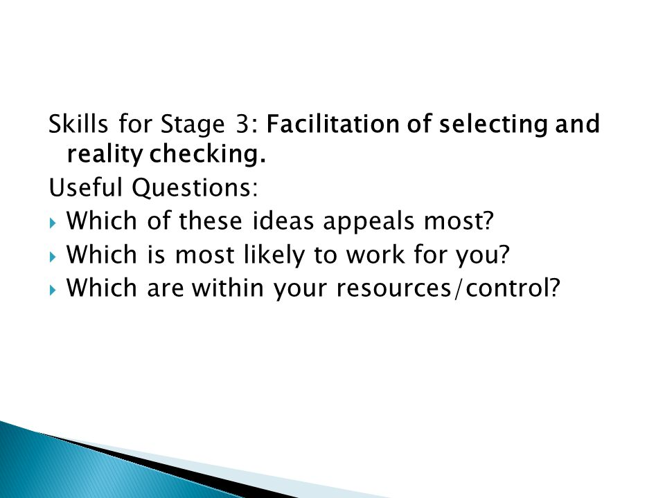 Skills for Stage 3: Facilitation of selecting and reality checking.
