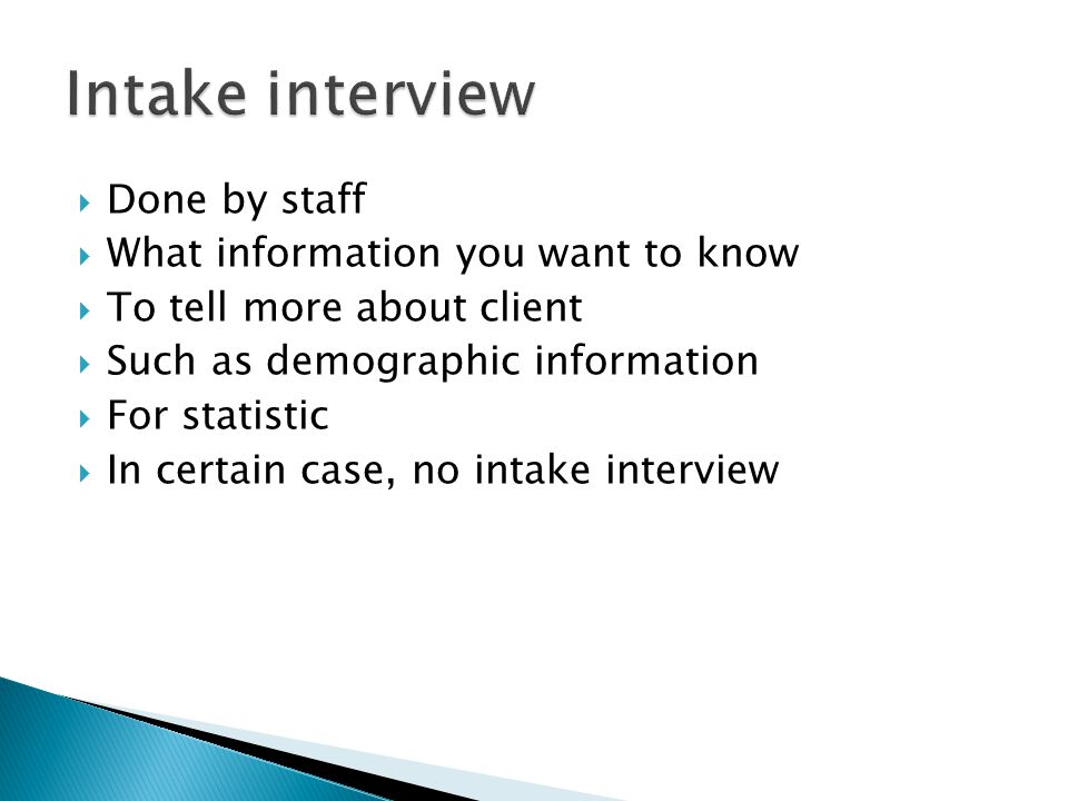 Intake interview Done by staff What information you want to know