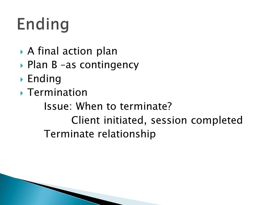Ending A final action plan Plan B –as contingency Ending Termination