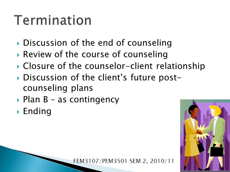 Termination Discussion of the end of counseling