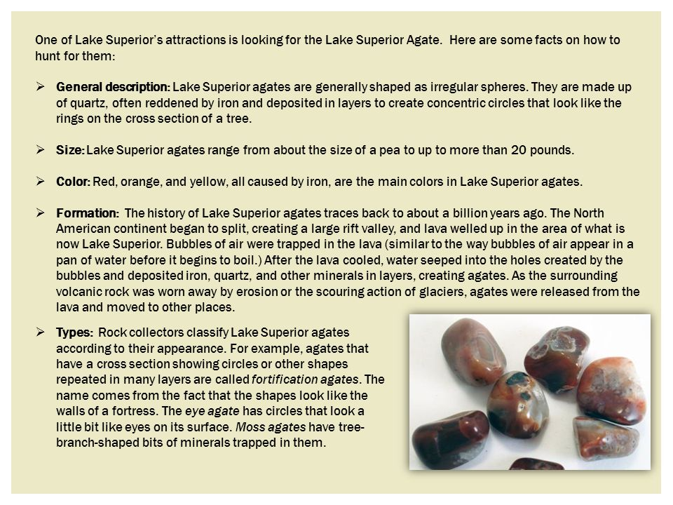 One of Lake Superior's attractions is looking for the Lake Superior Agate. Here are some facts on how to hunt for them: