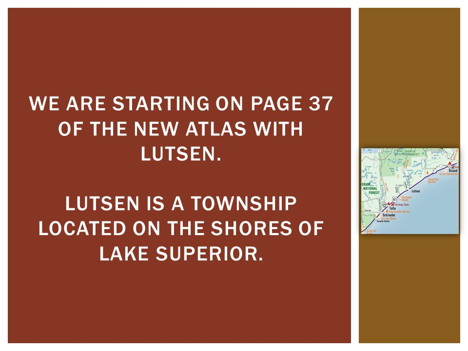 We are starting on page 37 of the new atlas with Lutsen