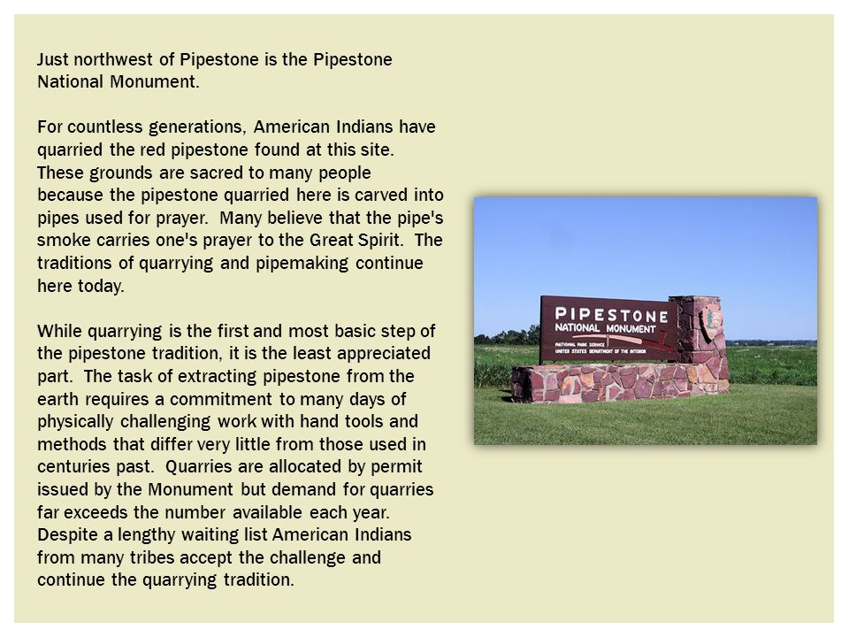 Just northwest of Pipestone is the Pipestone National Monument.