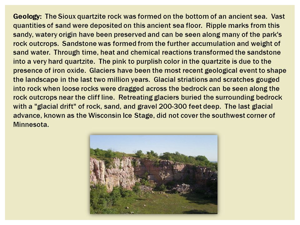 Geology: The Sioux quartzite rock was formed on the bottom of an ancient sea.