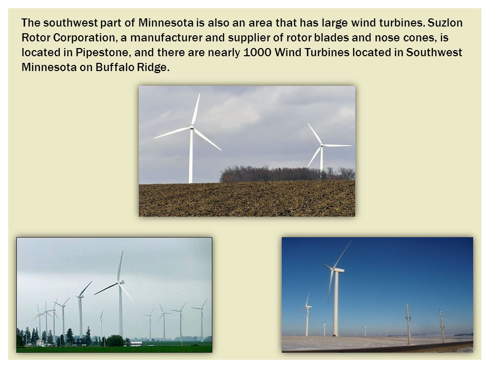 The southwest part of Minnesota is also an area that has large wind turbines.