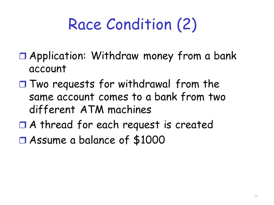 Race Condition (2) Application: Withdraw money from a bank account