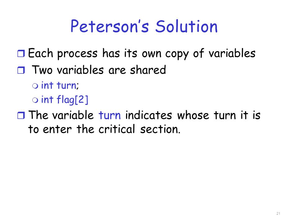 Peterson's Solution Each process has its own copy of variables