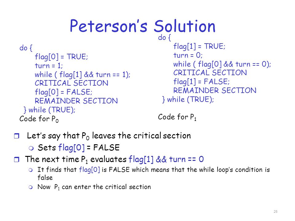 Peterson's Solution Let's say that P0 leaves the critical section