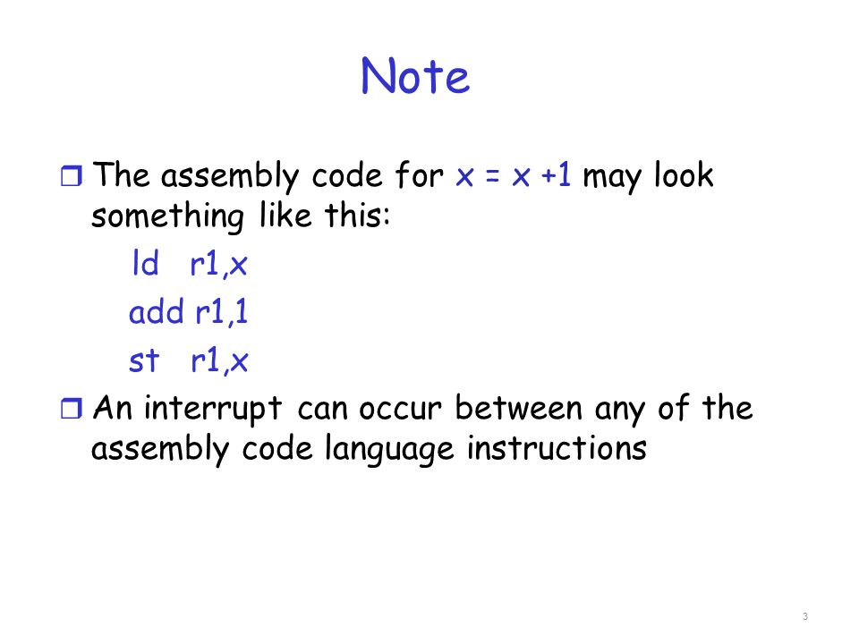Note The assembly code for x = x +1 may look something like this: