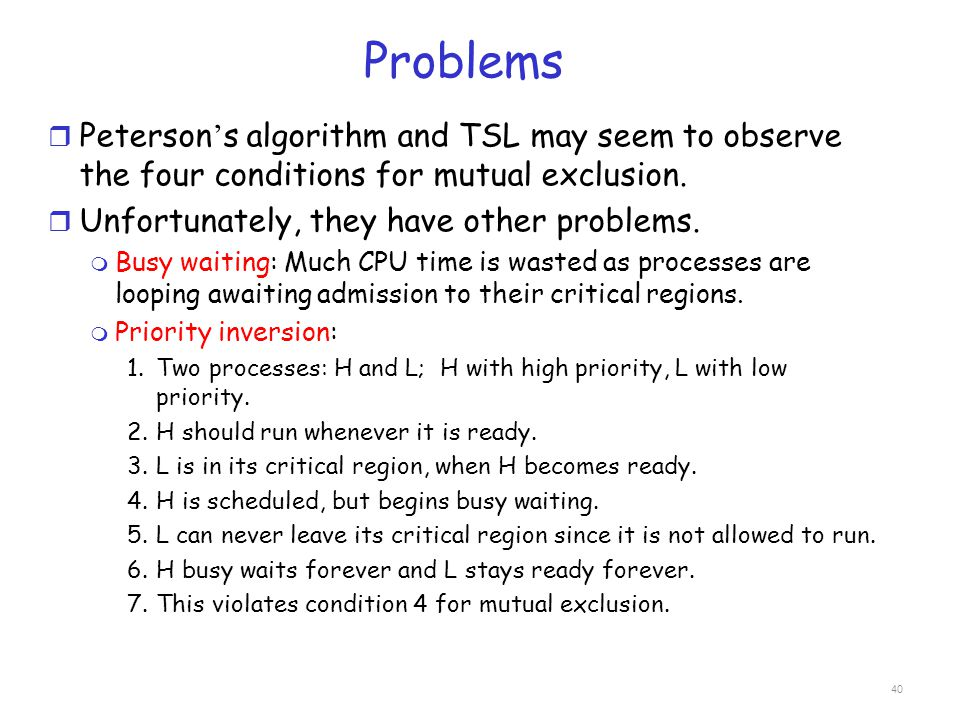 Problems Peterson's algorithm and TSL may seem to observe the four conditions for mutual exclusion.