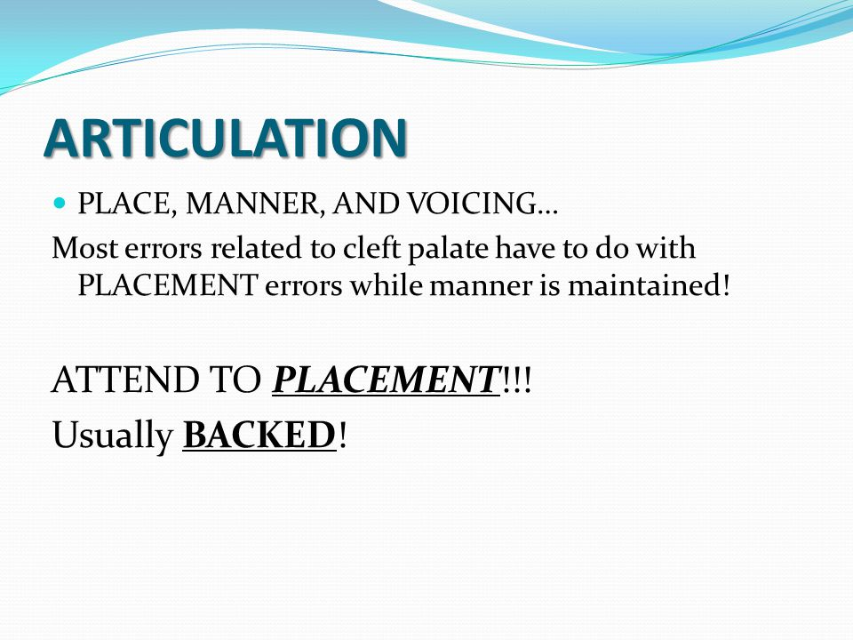 ARTICULATION ATTEND TO PLACEMENT!!! Usually BACKED!