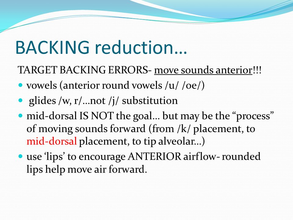 BACKING reduction… TARGET BACKING ERRORS- move sounds anterior!!!
