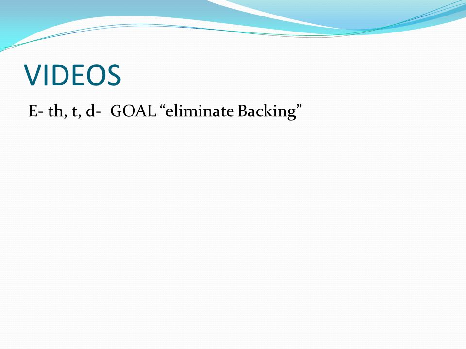 VIDEOS E- th, t, d- GOAL eliminate Backing