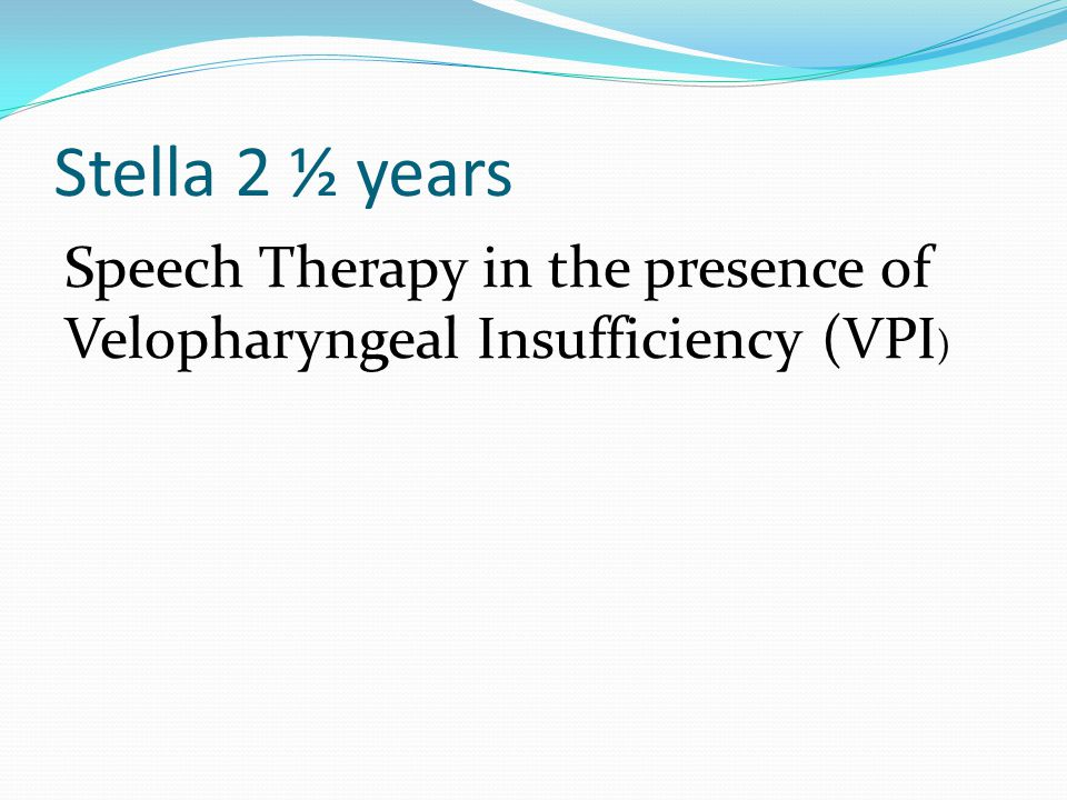 Stella 2 ½ years Speech Therapy in the presence of Velopharyngeal Insufficiency (VPI)