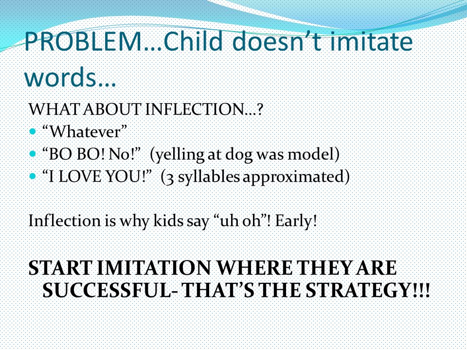 PROBLEM…Child doesn't imitate words…
