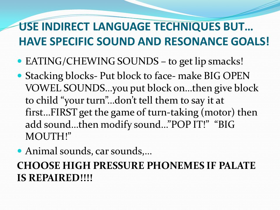 USE INDIRECT LANGUAGE TECHNIQUES BUT… HAVE SPECIFIC SOUND AND RESONANCE GOALS!