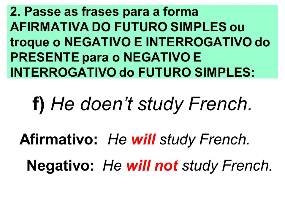 f) He doen't study French.