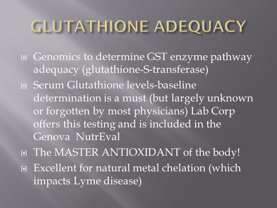 GLUTATHIONE ADEQUACY Genomics to determine GST enzyme pathway adequacy (glutathione-S-transferase)