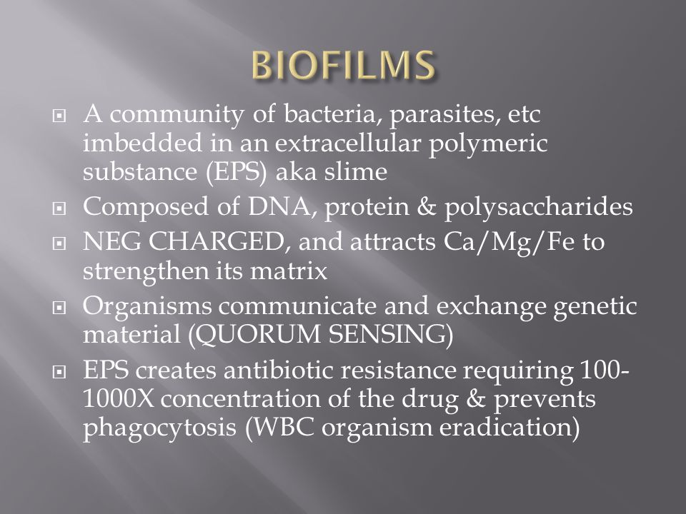 BIOFILMS A community of bacteria, parasites, etc imbedded in an extracellular polymeric substance (EPS) aka slime.
